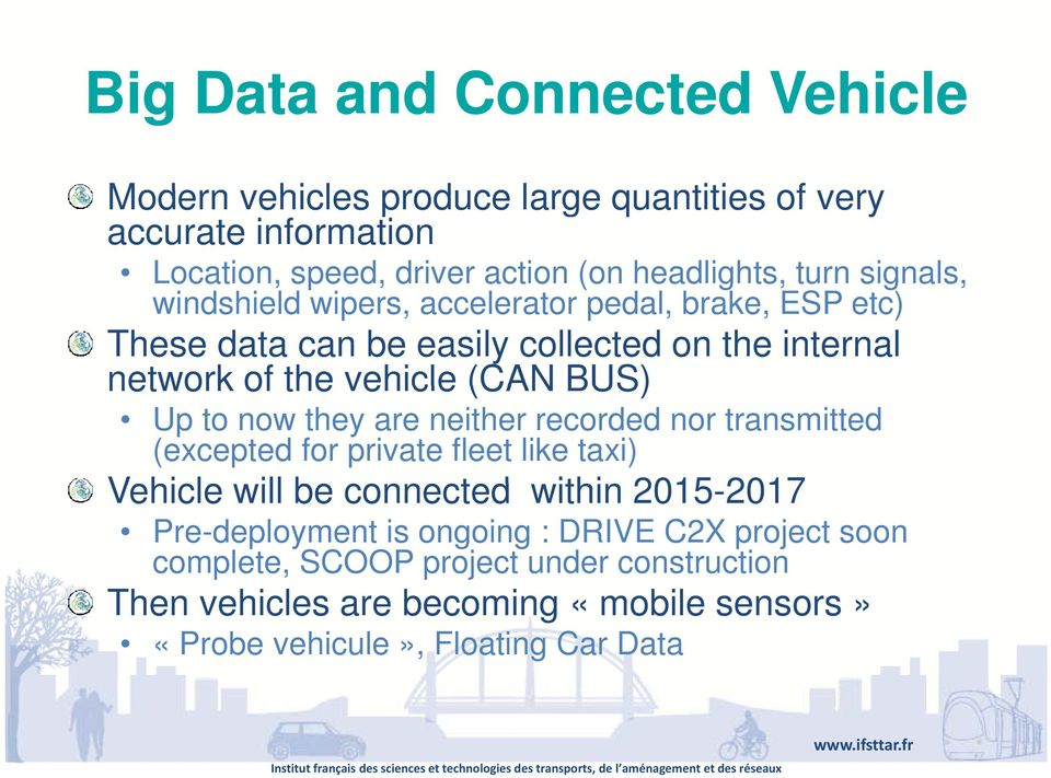 now they are neither recorded nor transmitted (excepted for private fleet like taxi) Vehicle will be connected within 2015-20172017 Pre-deployment is