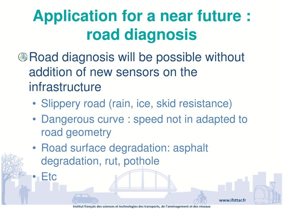 road (rain, ice, skid resistance) Dangerous curve : speed not in adapted