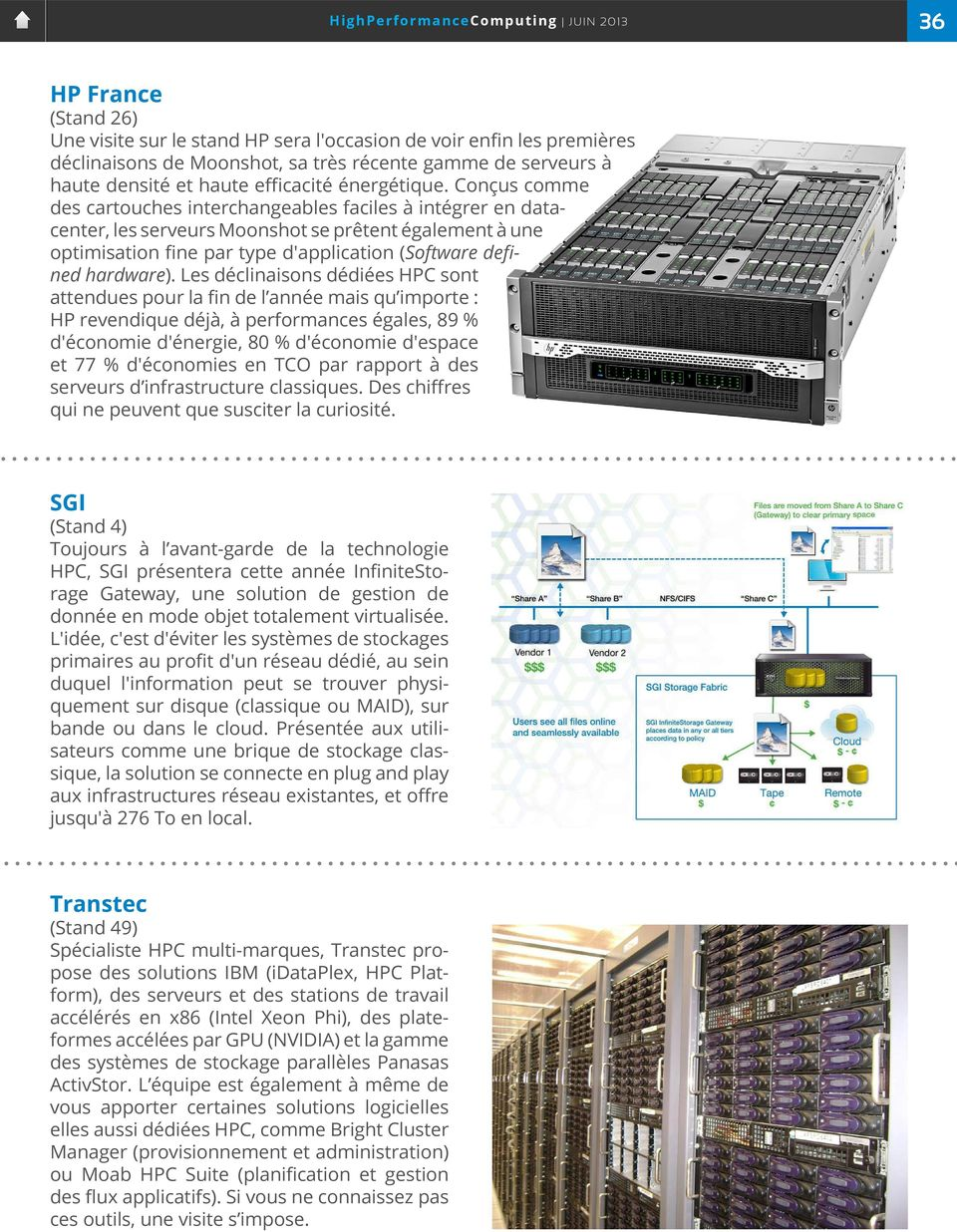 Conçus comme des cartouches interchangeables faciles à intégrer en datacenter, les serveurs Moonshot se prêtent également à une optimisation fine par type d'application (Software defined hardware).