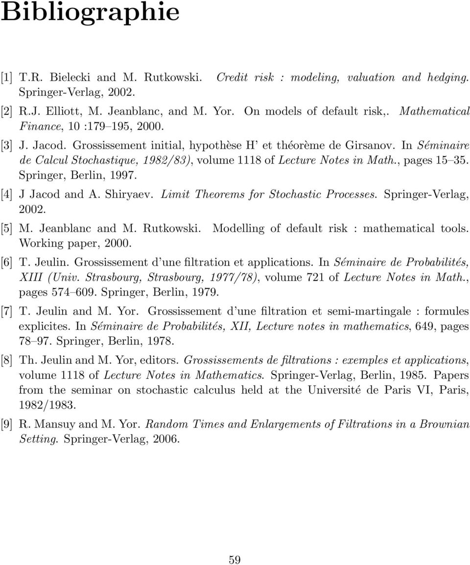 , pages 15 35. Springer, Berlin, 1997. [4] J Jacod and A. Shiryaev. Limit Theorems for Stochastic Processes. Springer-Verlag, 2002. [5] M. Jeanblanc and M. Rutkowski.