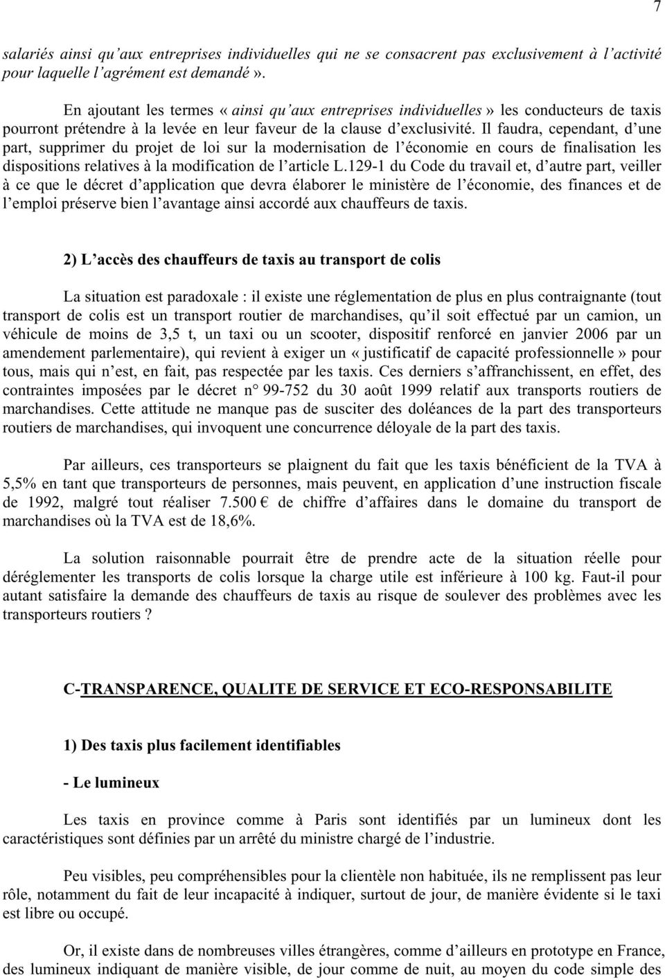 Il faudra, cependant, d une part, supprimer du projet de loi sur la modernisation de l économie en cours de finalisation les dispositions relatives à la modification de l article L.