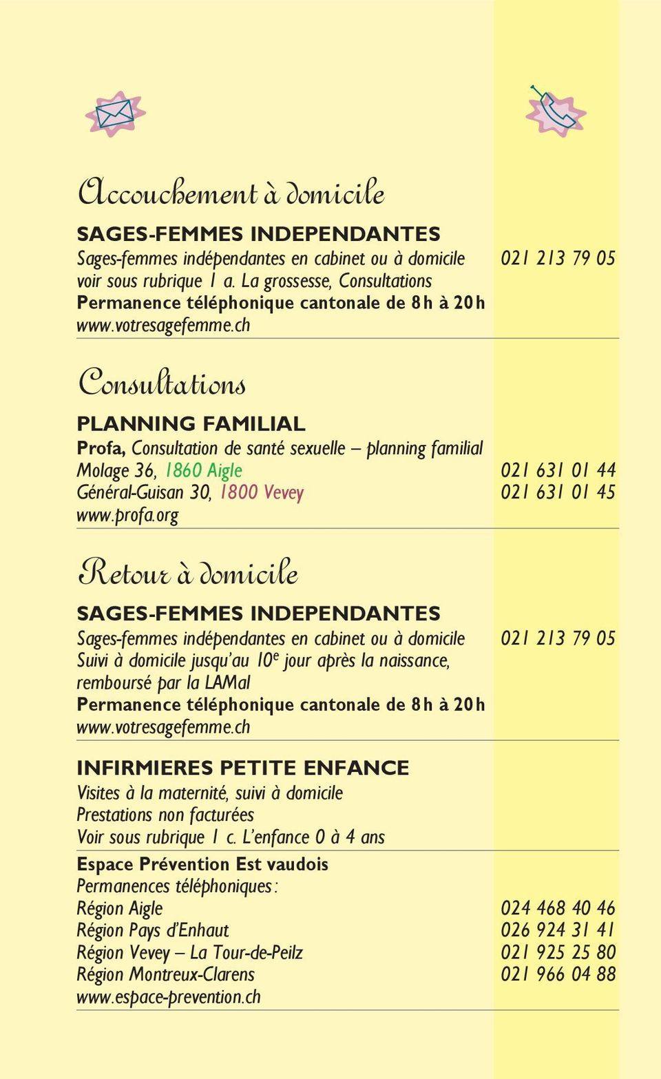 ch Consultations PLANNING FAMILIAL Profa, Consultation de santé sexuelle planning familial Molage 36, 1860 Aigle 021 631 01 44 Général-Guisan 30, 1800 Vevey 021 631 01 45 www.profa.