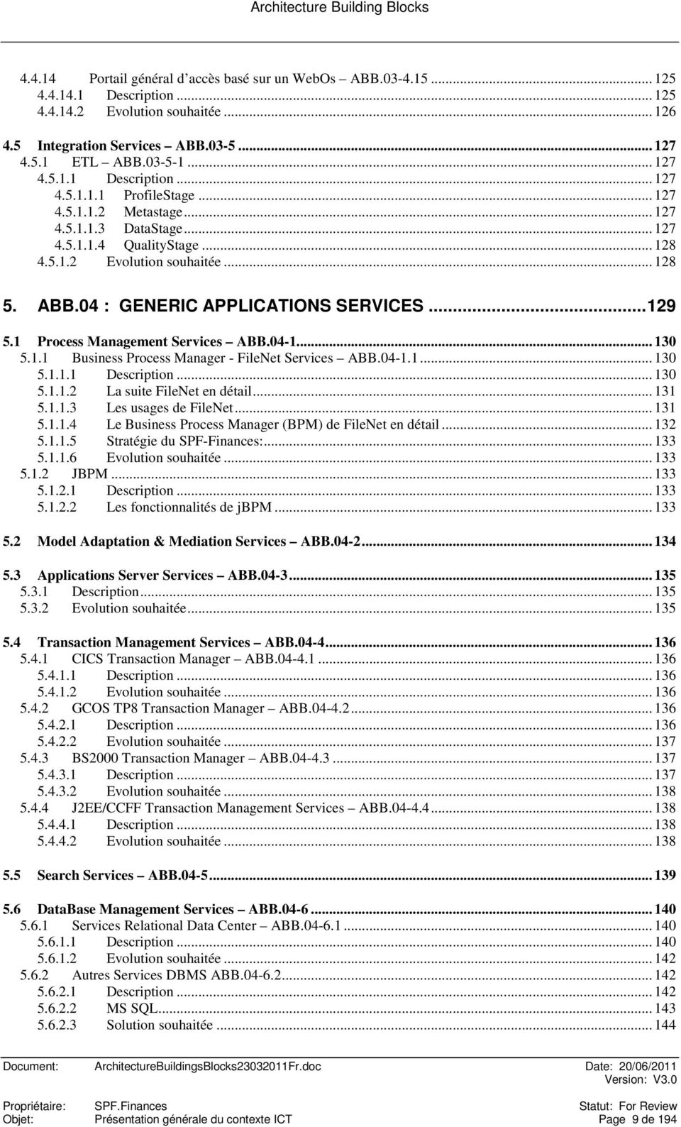 04 : GENERIC APPLICATIONS SERVICES...129 5.1 Process Management Services ABB.04-1... 130 5.1.1 Business Process Manager - FileNet Services ABB.04-1.1... 130 5.1.1.1... 130 5.1.1.2 La suite FileNet en détail.