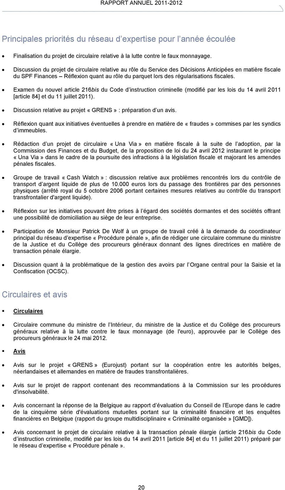 Examen du nouvel article 216bis du Code d instruction criminelle (modifié par les lois du 14 avril 2011 [article 84] et du 11 juillet 2011).