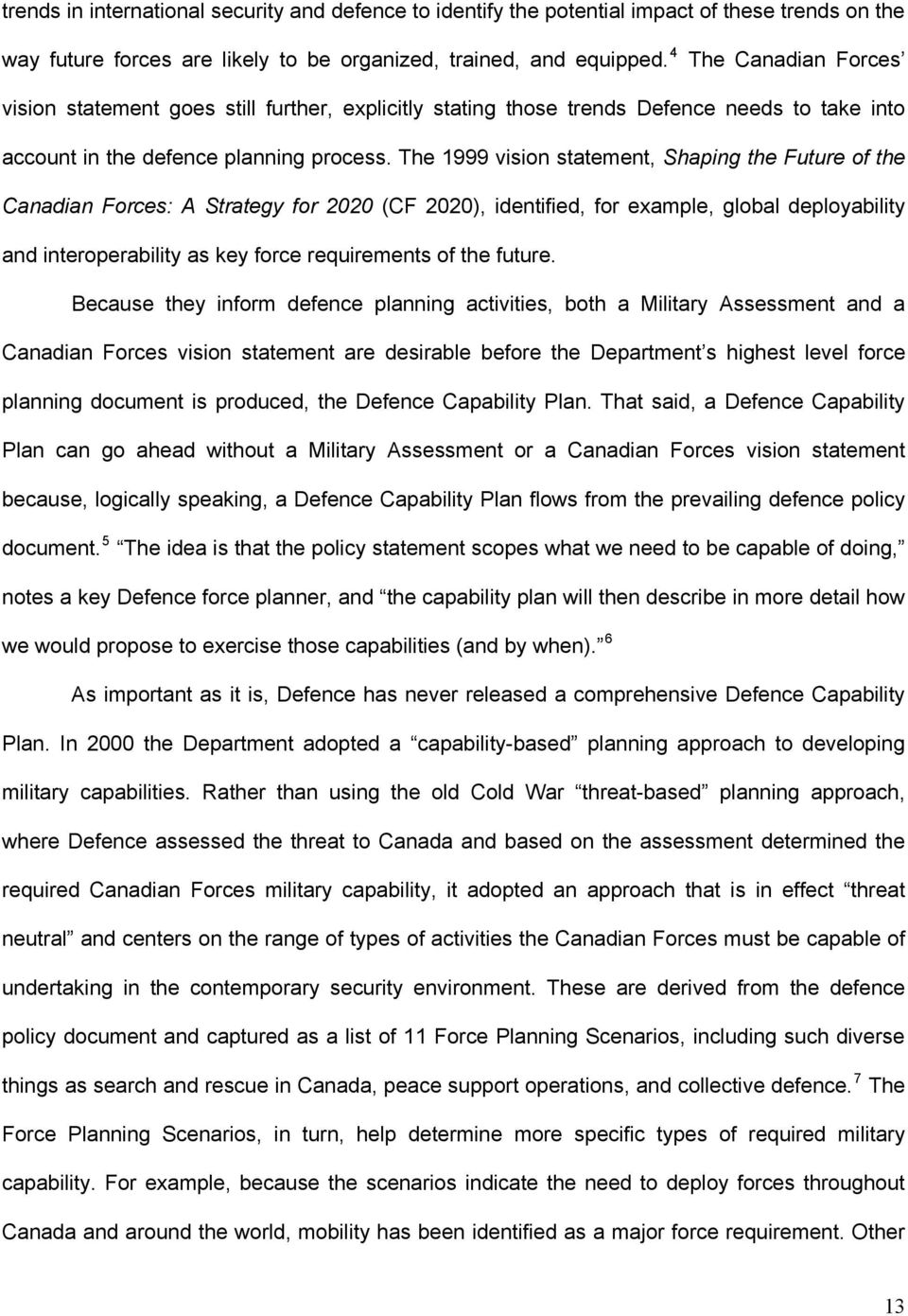 The 1999 vision statement, Shaping the Future of the Canadian Forces: A Strategy for 2020 (CF 2020), identified, for example, global deployability and interoperability as key force requirements of