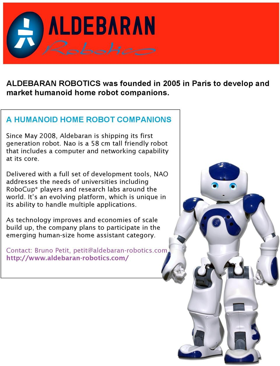 Nao is a 58 cm tall friendly robot that includes a computer and networking capability at its core.