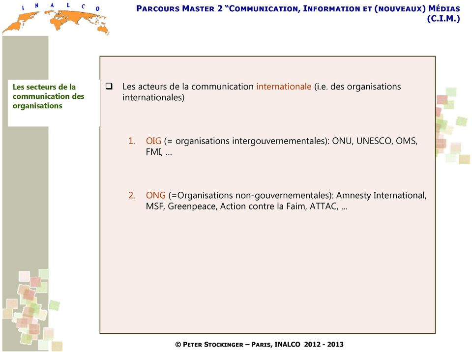 OIG (= organisations intergouvernementales): ONU, UNESCO, OMS, FMI, 2.