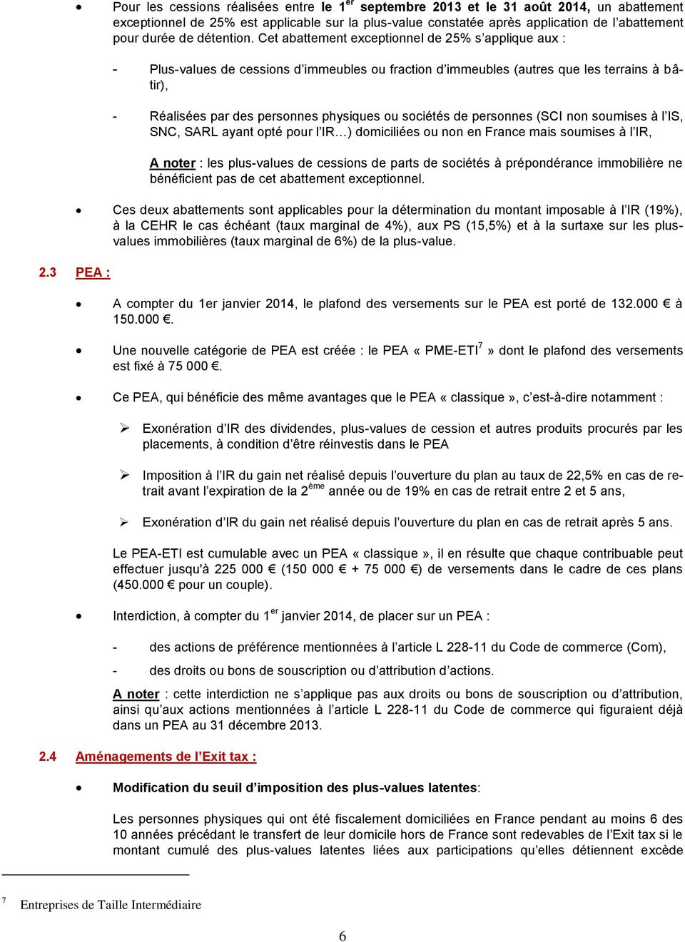 Cet abattement exceptionnel de 25% s applique aux : - Plus-values de cessions d immeubles ou fraction d immeubles (autres que les terrains à bâtir), - Réalisées par des personnes physiques ou
