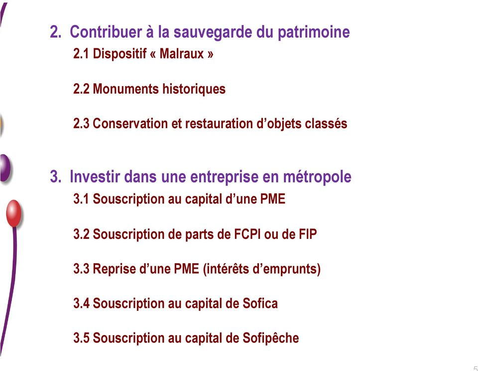 1 Souscription au capital d une PME 3.2 Souscription de parts de FCPI ou de FIP 3.