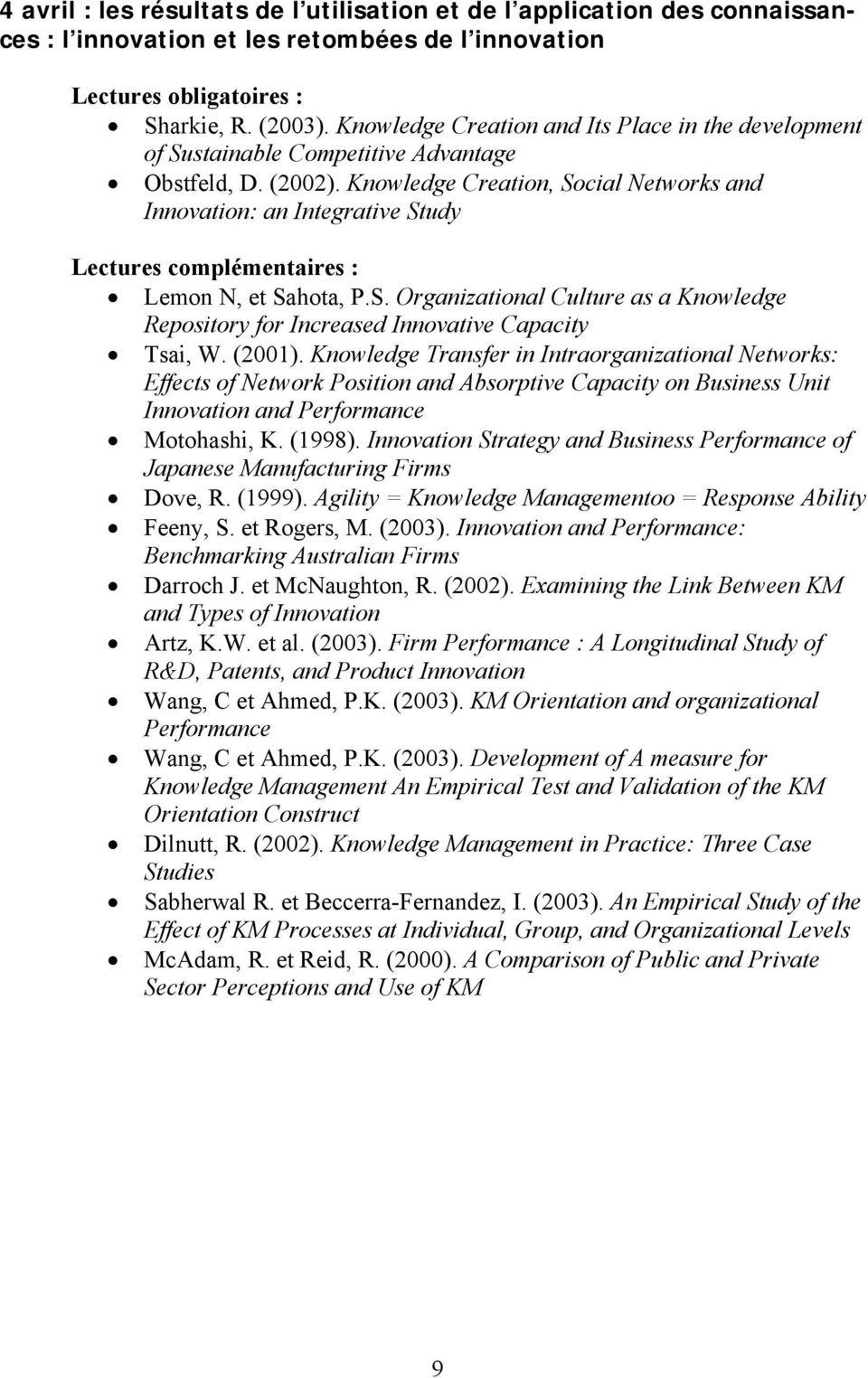 Knowledge Creation, Social Networks and Innovation: an Integrative Study Lemon N, et Sahota, P.S. Organizational Culture as a Knowledge Repository for Increased Innovative Capacity Tsai, W. (2001).