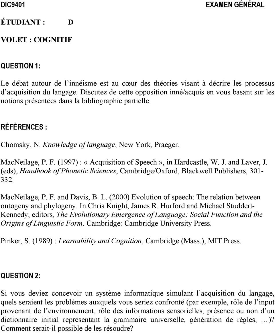 (1997) : «Acquisition of Speech», in Hardcastle, W. J. and Laver, J. (eds), Handbook of Phonetic Sciences, Cambridge/Oxford, Blackwell Publishers, 301-332. MacNeilage, P. F. and Davis, B. L. (2000) Evolution of speech: The relation between ontogeny and phylogeny.