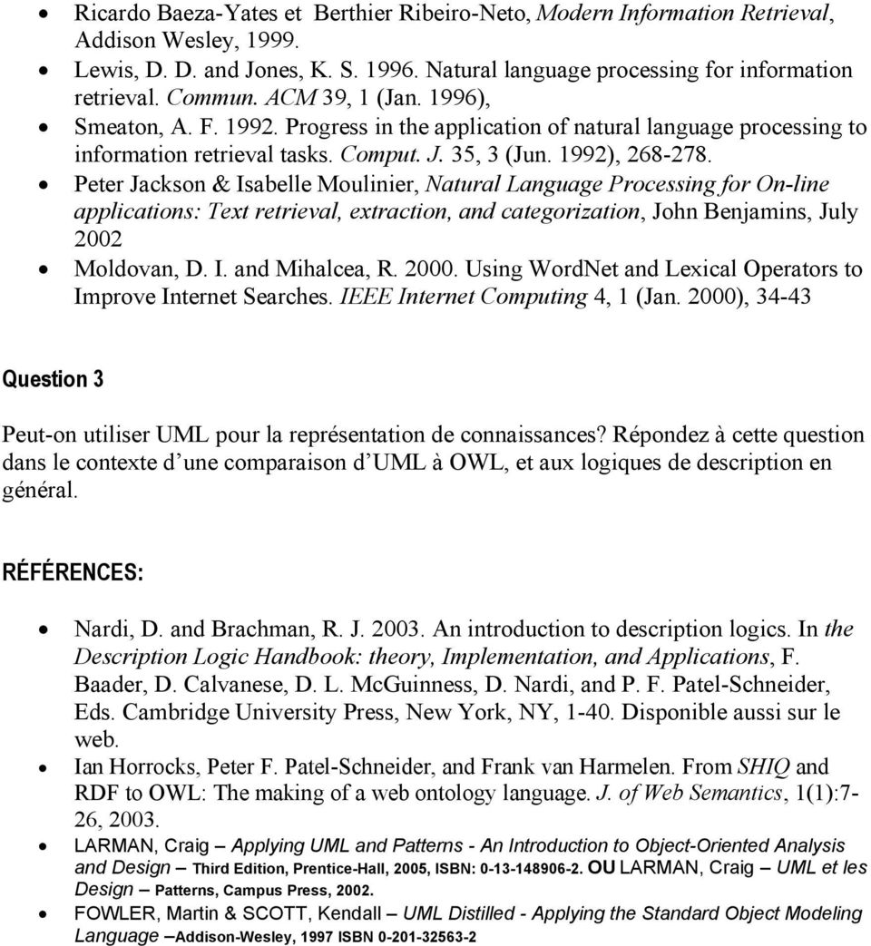 Peter Jackson & Isabelle Moulinier, Natural Language Processing for On-line applications: Text retrieval, extraction, and categorization, John Benjamins, July 2002 Moldovan, D. I. and Mihalcea, R.