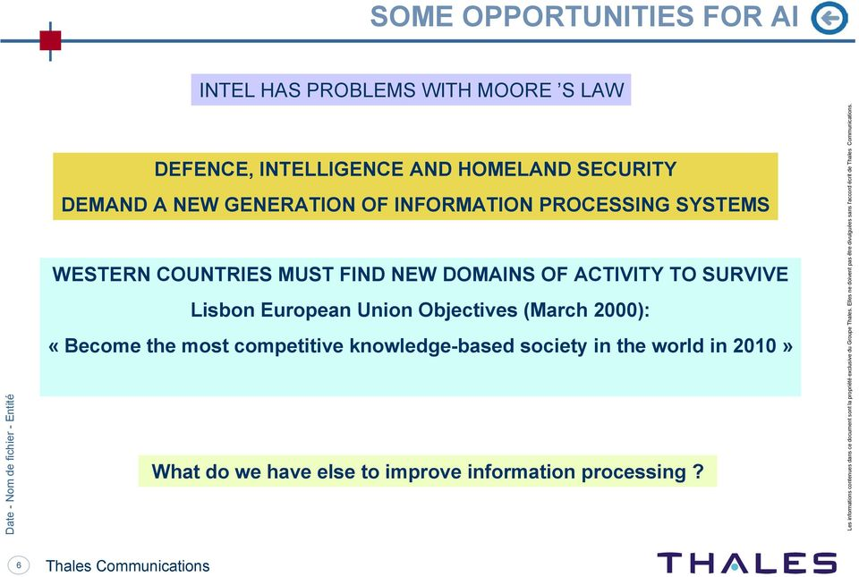 2000): «Become the most competitive knowledge-based society in the world in 2010» What do we have else to improve information processing?