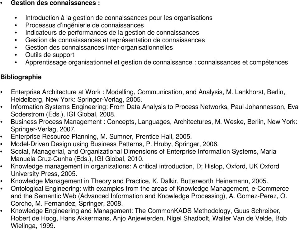 connaissances et compétences Bibliographie Enterprise Architecture at Work : Modelling, Communication, and Analysis, M. Lankhorst, Berlin, Heidelberg, New York: Springer-Verlag, 2005.