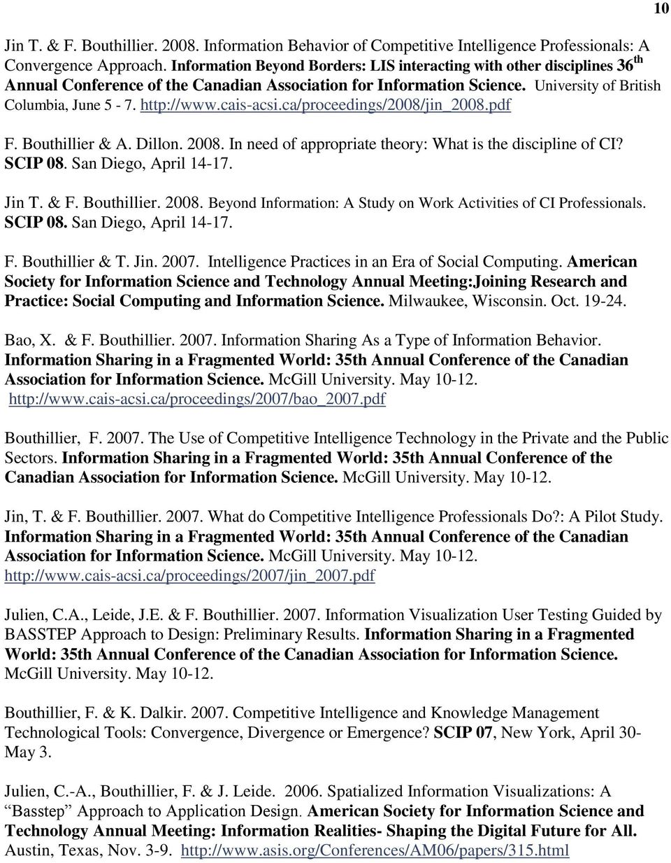 cais-acsi.ca/proceedings/2008/jin_2008.pdf F. Bouthillier & A. Dillon. 2008. In need of appropriate theory: What is the discipline of CI? SCIP 08. San Diego, April 14-17. Jin T. & F. Bouthillier. 2008. Beyond Information: A Study on Work Activities of CI Professionals.