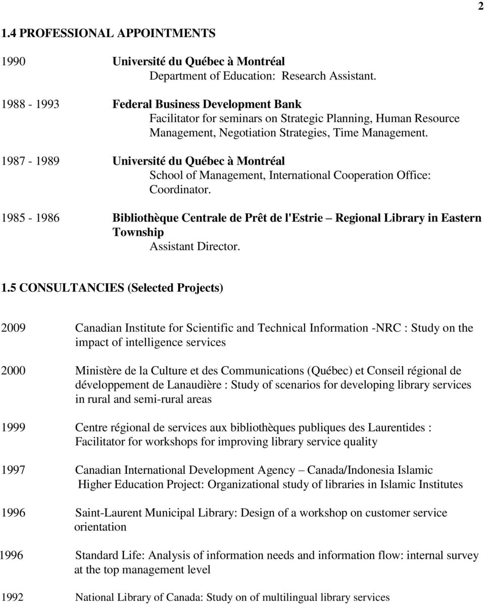 1987-1989 Université du Québec à Montréal School of Management, International Cooperation Office: Coordinator.