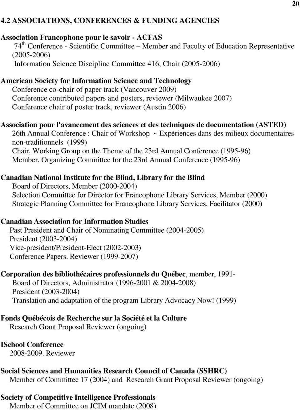 papers and posters, reviewer (Milwaukee 2007) Conference chair of poster track, reviewer (Austin 2006) Association pour l'avancement des sciences et des techniques de documentation (ASTED) 26th
