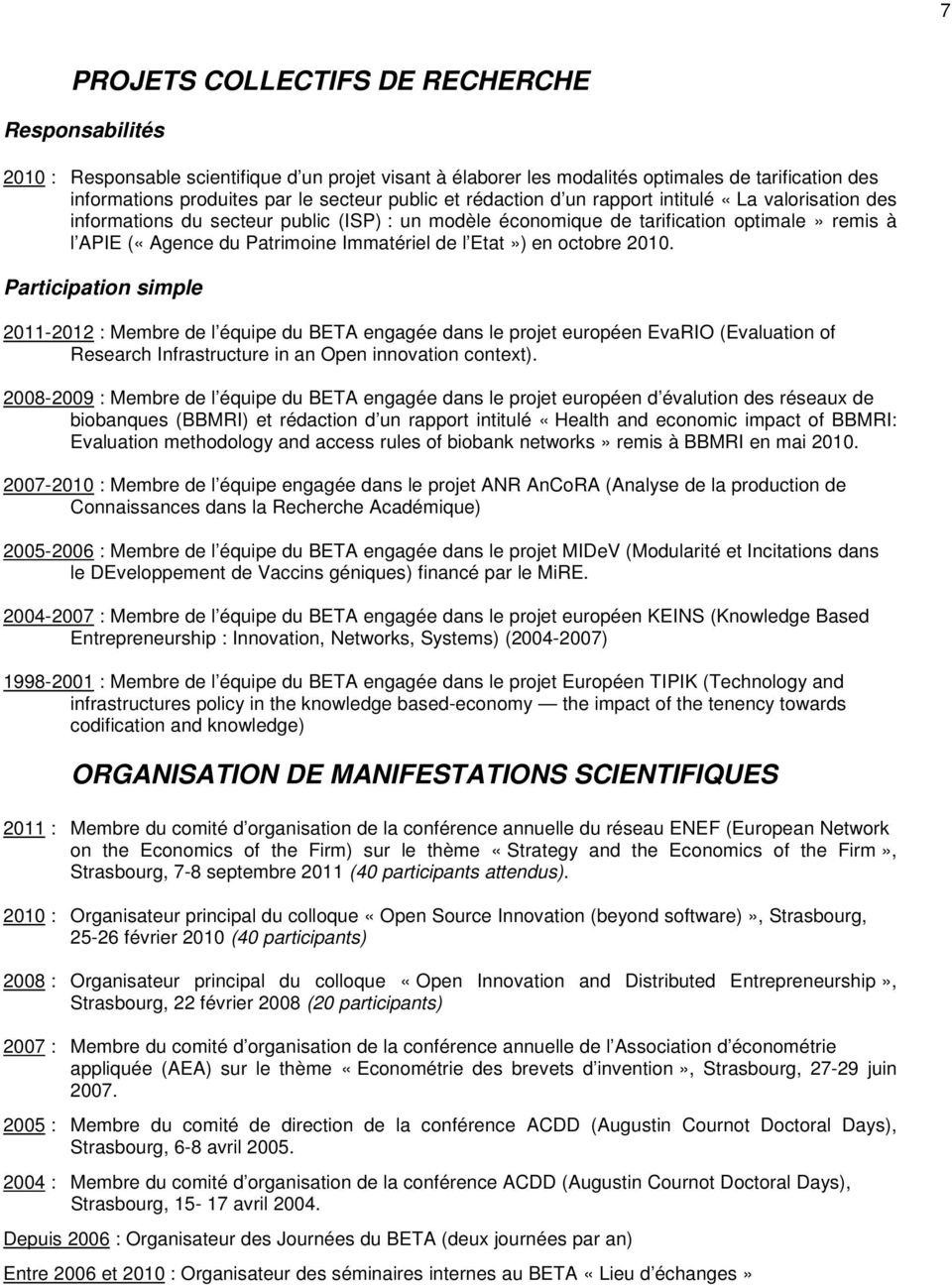 de l Etat») en octobre 2010. Participation simple 2011-2012 : Membre de l équipe du BETA engagée dans le projet européen EvaRIO (Evaluation of Research Infrastructure in an Open innovation context).