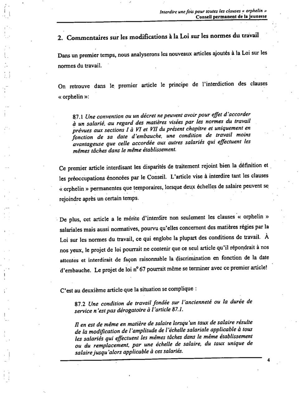 On retrouve dans le premier article le principe de l'interdiction des clauses «orphelin»: 87.