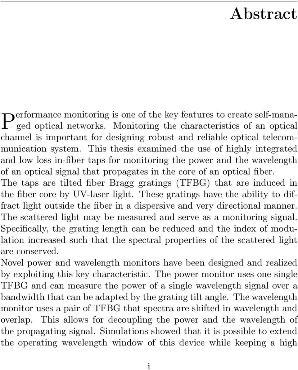 This thesis examined the use of highly integrated and low loss in-fiber taps for monitoring the power and the wavelength of an optical signal that propagates in the core of an optical fiber.