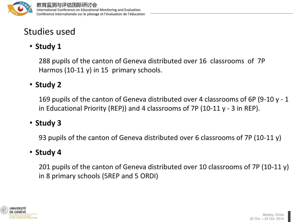 Study 2 169 pupils of the canton of Geneva distributed over 4 classrooms of 6P (9-10 y - 1 in Educational Priority (REP)) and 4