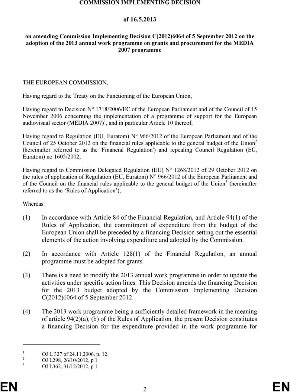 COMMISSION, Having regard to the Treaty on the Functioning of the European Union, Having regard to Decision N 1718/2006/EC of the European Parliament and of the Council of 15 November 2006 concerning