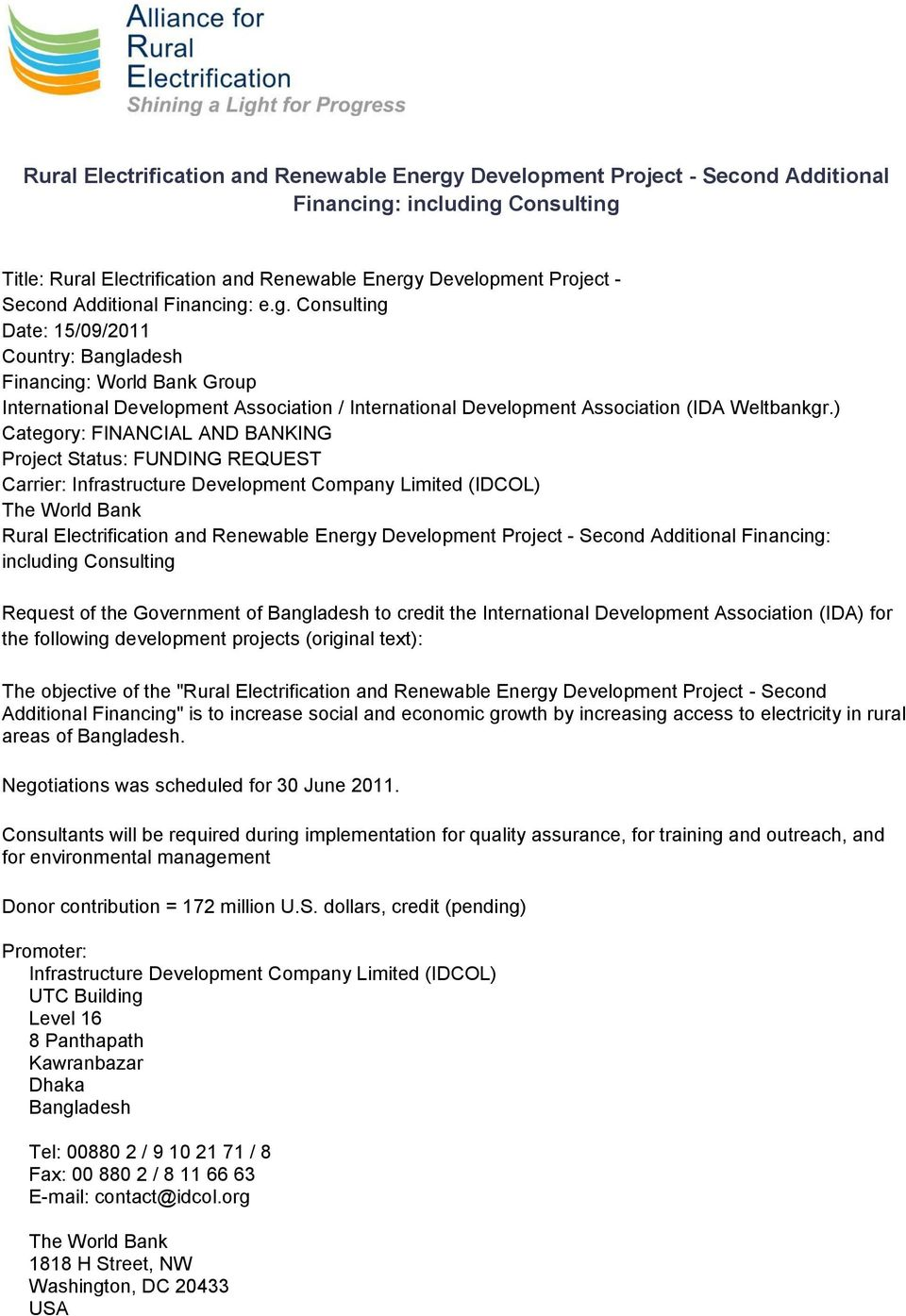 ) Category: FINANCIAL AND BANKING Project Status: FUNDING REQUEST Carrier: Infrastructure Development Company Limited (IDCOL) The World Bank Rural Electrification and Renewable Energy Development