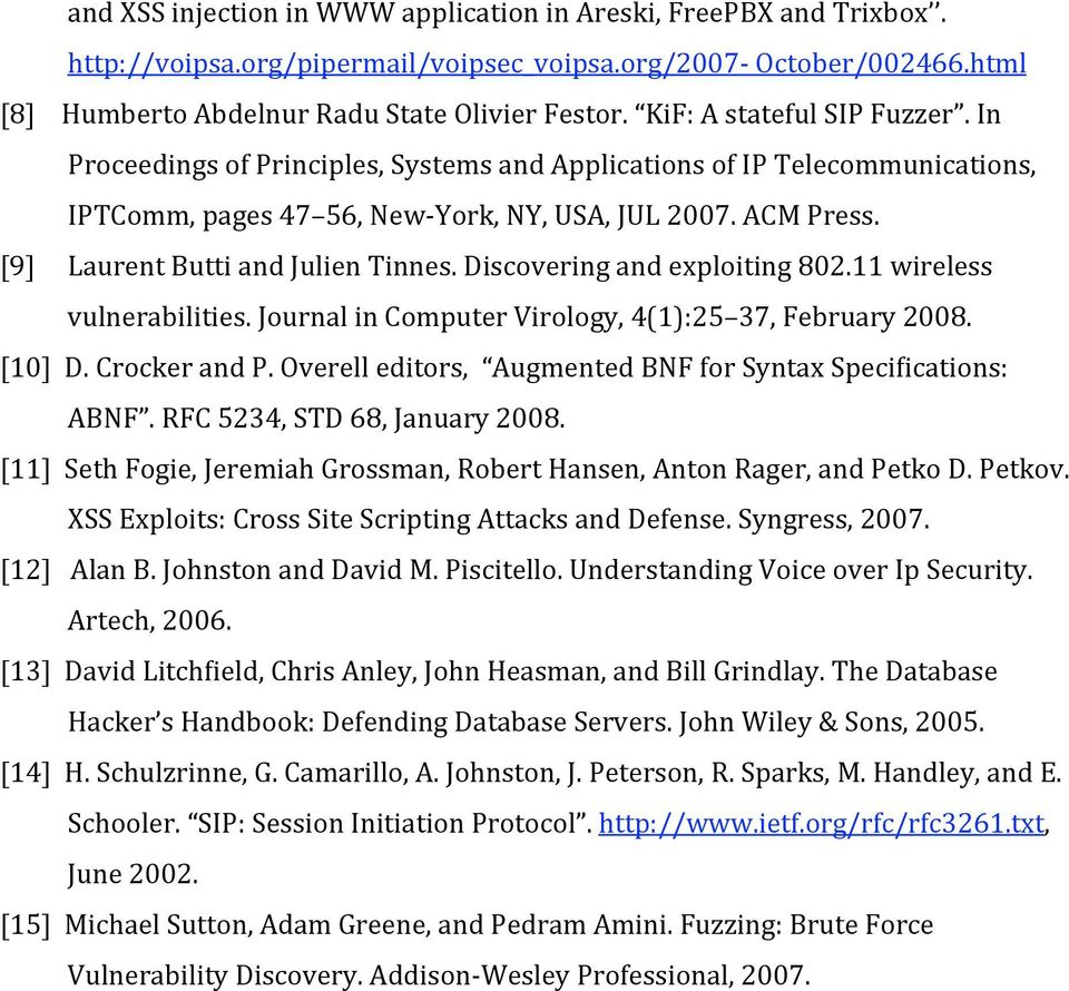 [9] Laurent Butti and Julien Tinnes. Discovering and exploiting 802.11 wireless vulnerabilities. Journal in Computer Virology, 4(1):25 37, February 2008. [10] D. Crocker and P.