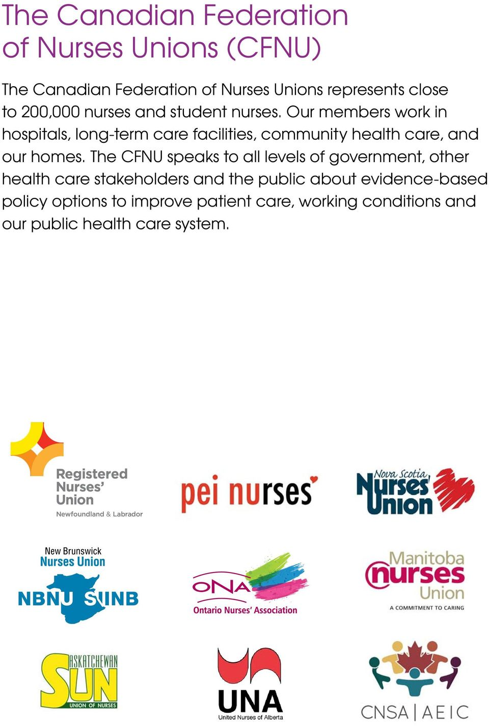 Our members work in hospitals, long-term care facilities, community health care, and our homes.