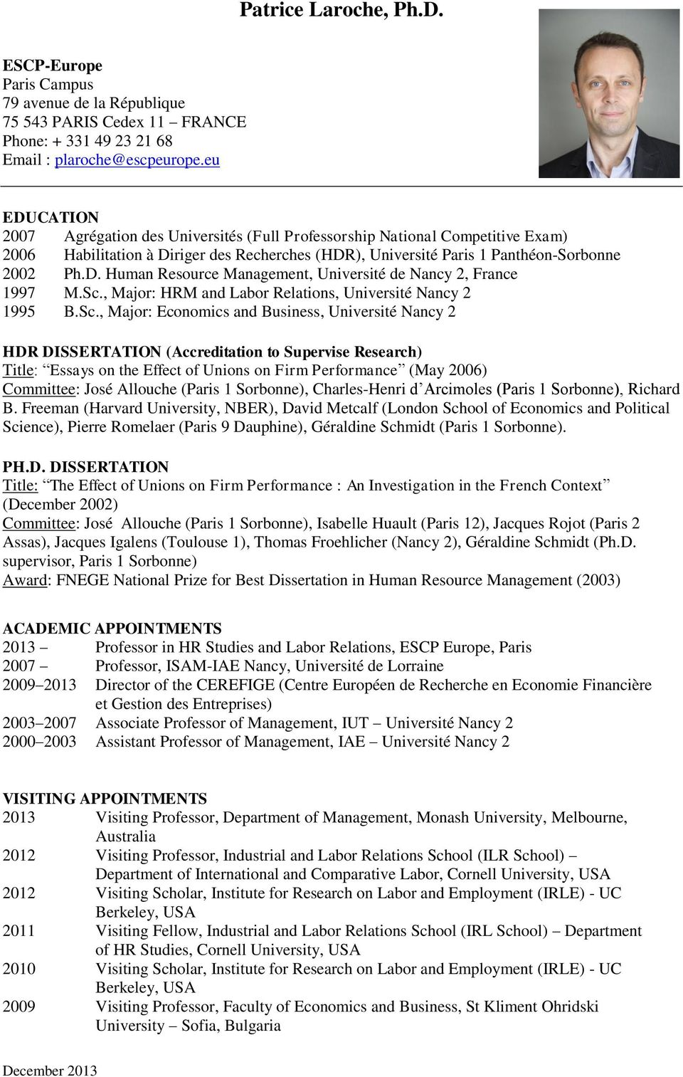 Sc., Major: HRM and Labor Relations, Université Nancy 2 1995 B.Sc., Major: Economics and Business, Université Nancy 2 HDR DISSERTATION (Accreditation to Supervise Research) Title: Essays on the