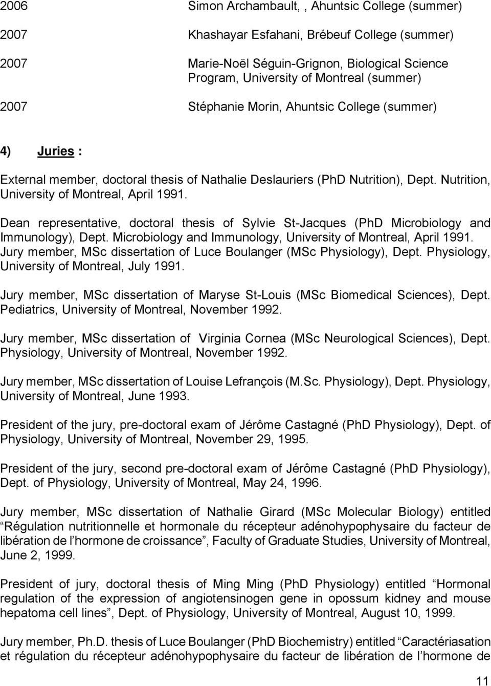 Dean representative, doctoral thesis of Sylvie St-Jacques (PhD Microbiology and Immunology), Dept. Microbiology and Immunology, University of Montreal, April 1991.