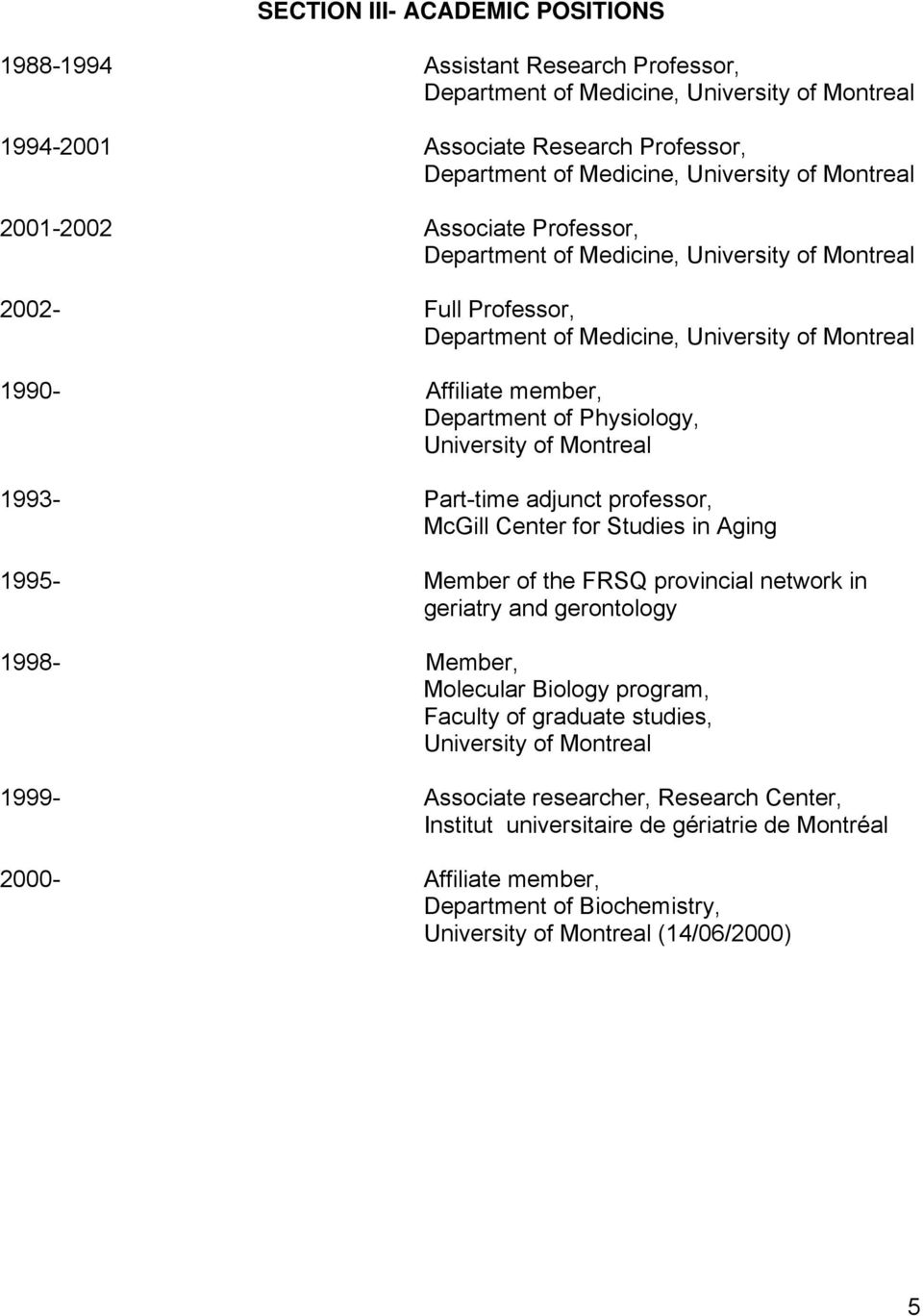 Physiology, University of Montreal 1993- Part-time adjunct professor, McGill Center for Studies in Aging 1995- Member of the FRSQ provincial network in geriatry and gerontology 1998- Member,