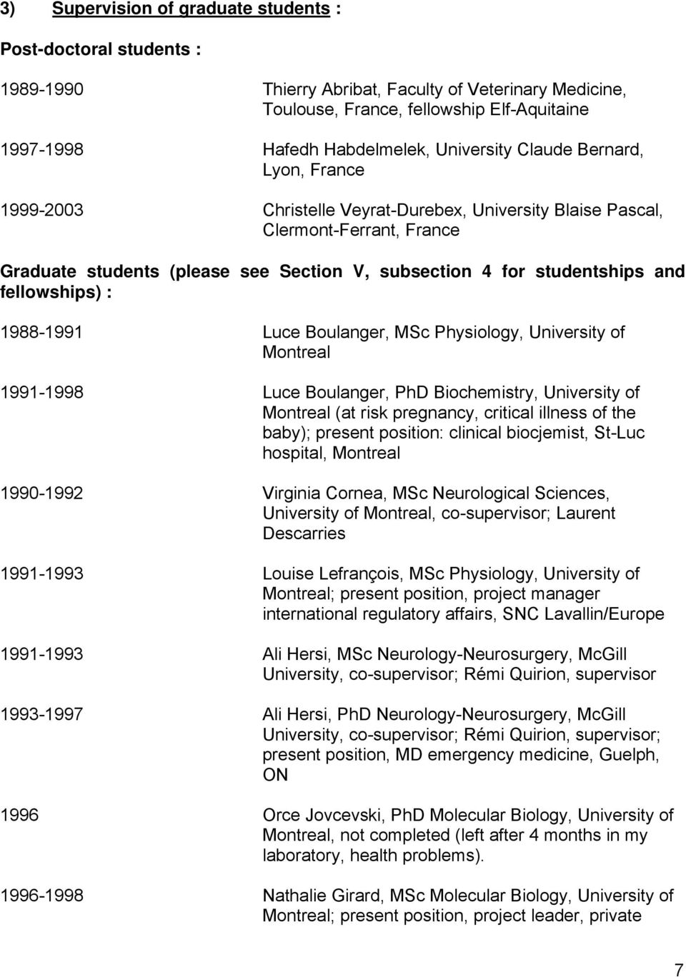 and fellowships) : 1988-1991 Luce Boulanger, MSc Physiology, University of Montreal 1991-1998 Luce Boulanger, PhD Biochemistry, University of Montreal (at risk pregnancy, critical illness of the