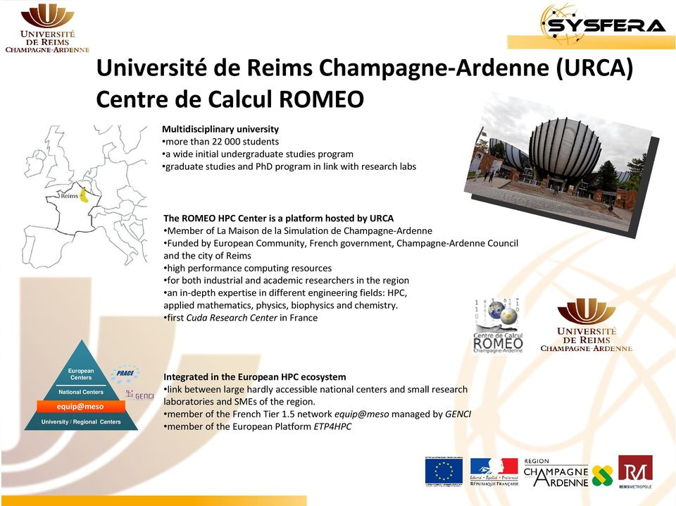 Champagne-Ardenne Council and the city of Reims high performance computing resources for both industrial and academic researchers in the region an in-depth expertise in different engineering fields: