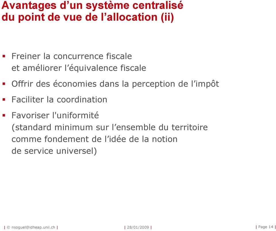 perception de l impôt Faciliter la coordination Favoriser l'uniformité (standard