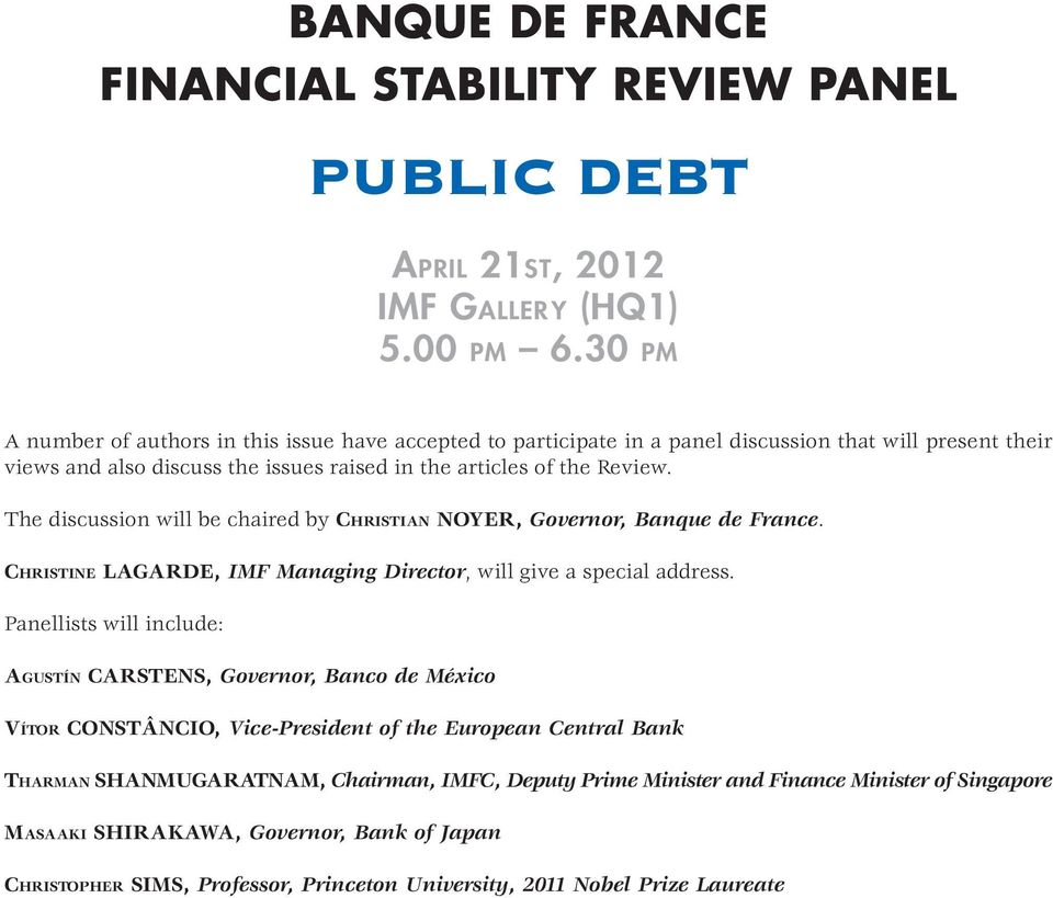 The discussion will be chaired by CHRISTIAN NOYER, Governor, Banque de France. CHRISTINE LAGARDE, IMF Managing Director, will give a special address.