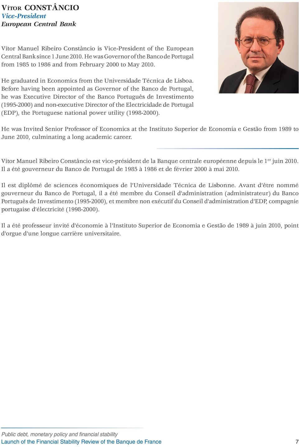 Before having been appointed as Governor of the Banco de Portugal, he was Executive Director of the Banco Português de Investimento (1995-2000) and non-executive Director of the Electricidade de