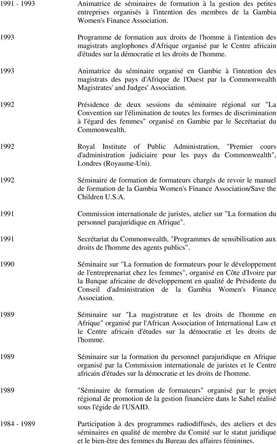 1993 Animatrice du séminaire organisé en Gambie à l'intention des magistrats des pays d'afrique de l'ouest par la Commonwealth Magistrates' and Judges' Association.