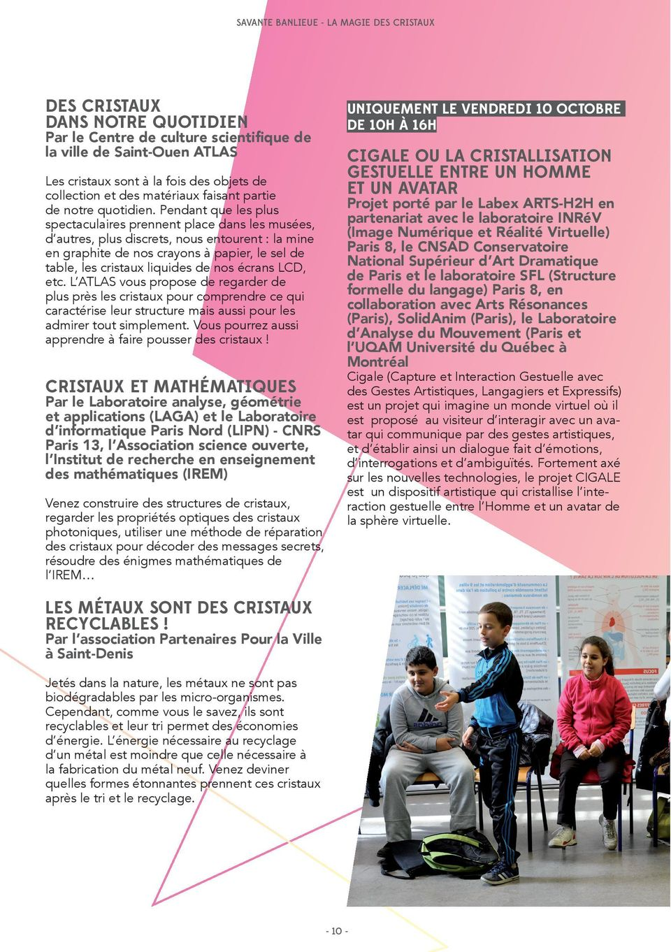 CRISTAUX ET MATHÉMATIQUES Par le Laboratoire analyse, géométrie et applications (LAGA) et le Laboratoire d informatique Paris Nord (LIPN) - CNRS Paris 13, l Association science ouverte, l Institut de