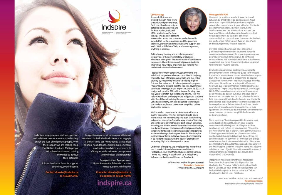Lend your financial support, your time, your influence. Contact donate@indspire.ca or 416.987.