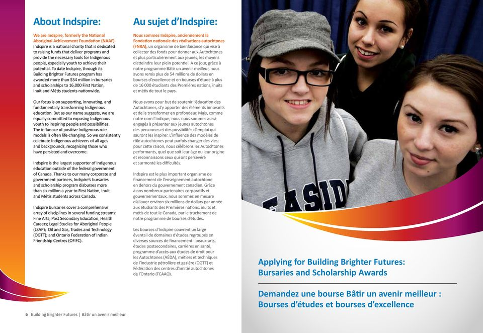 To date Indspire, through its Building Brighter Futures program has awarded more than $54 million in bursaries and scholarships to 16,000 First Nation, Inuit and Métis students nationwide.