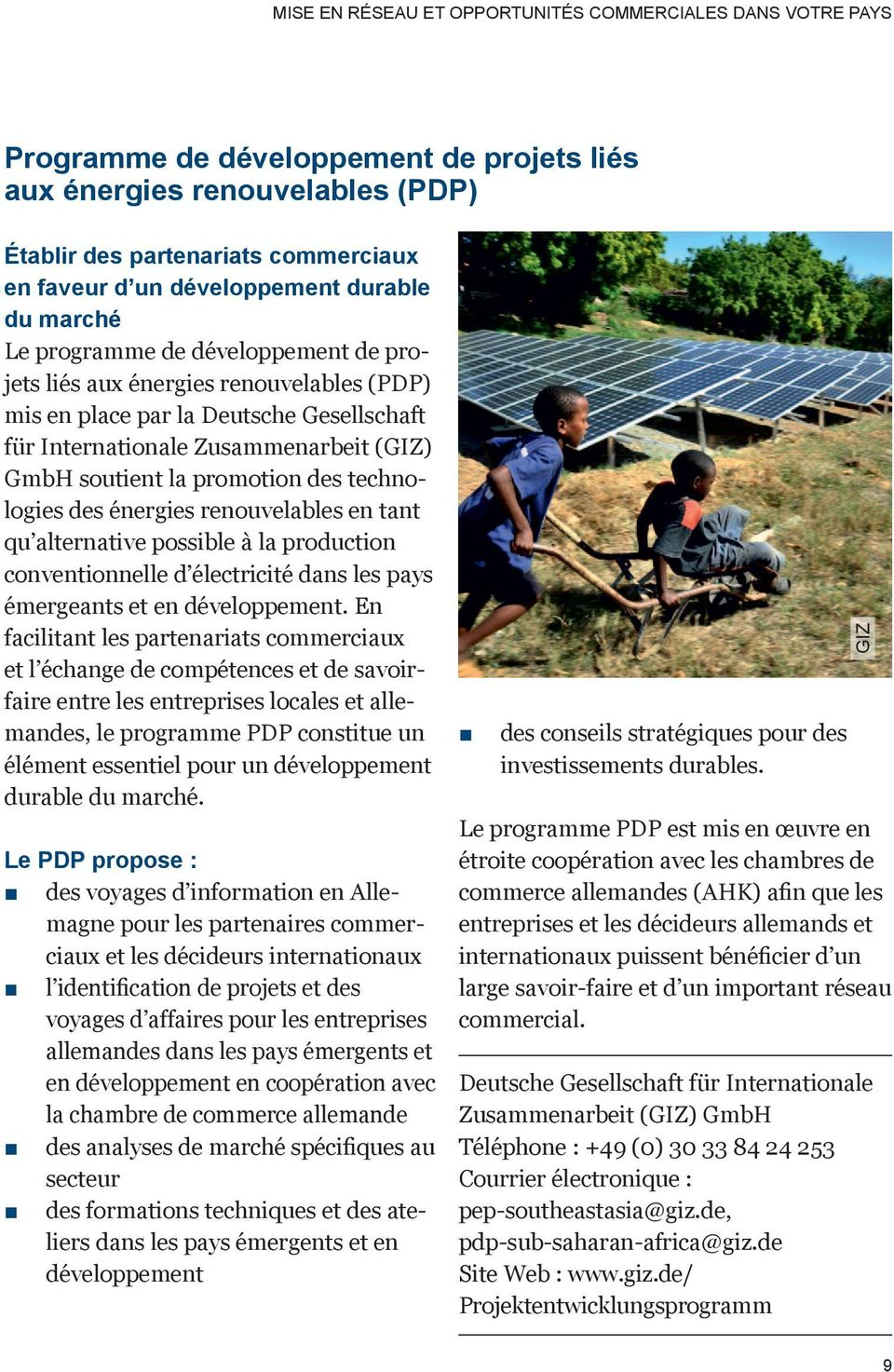 soutient la promotion des technologies des énergies renouvelables en tant qu alternative possible à la production conventionnelle d électricité dans les pays émergeants et en développement.