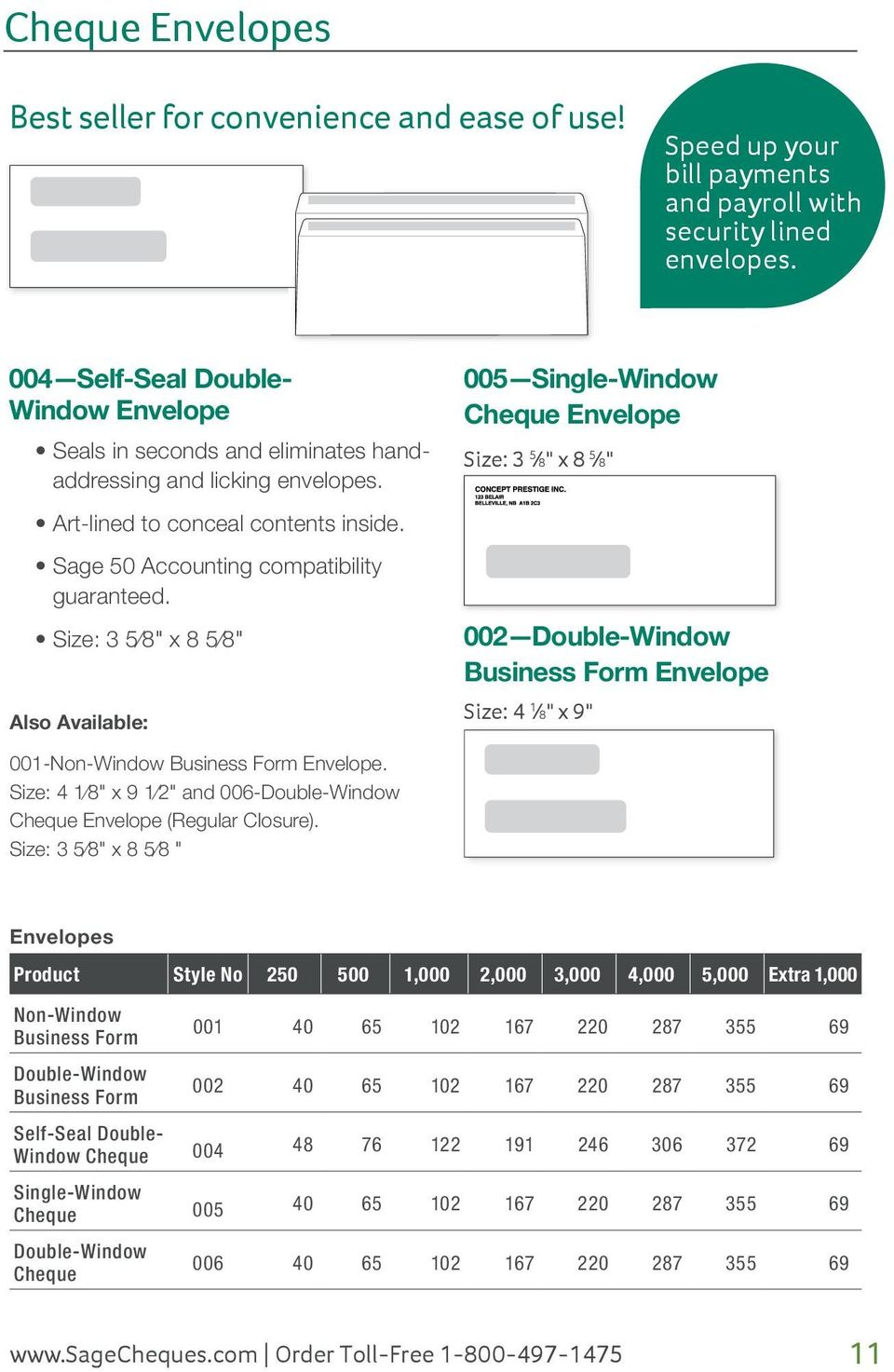 "Size: 3 5 8"" x 8 5 8"" Also Available: 005 Single-Window Cheque Envelope Size: 3 5 8"" x 8 5 8"" 002 Double-Window Business Form Envelope Size: 4 1 8"" x 9"" 001-Non-Window Business Form Envelope."
