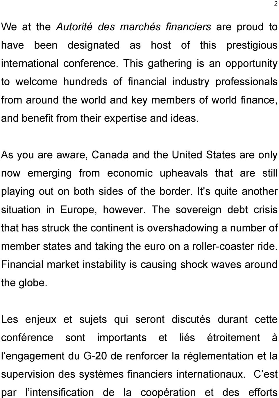 As you are aware, Canada and the United States are only now emerging from economic upheavals that are still playing out on both sides of the border. It's quite another situation in Europe, however.