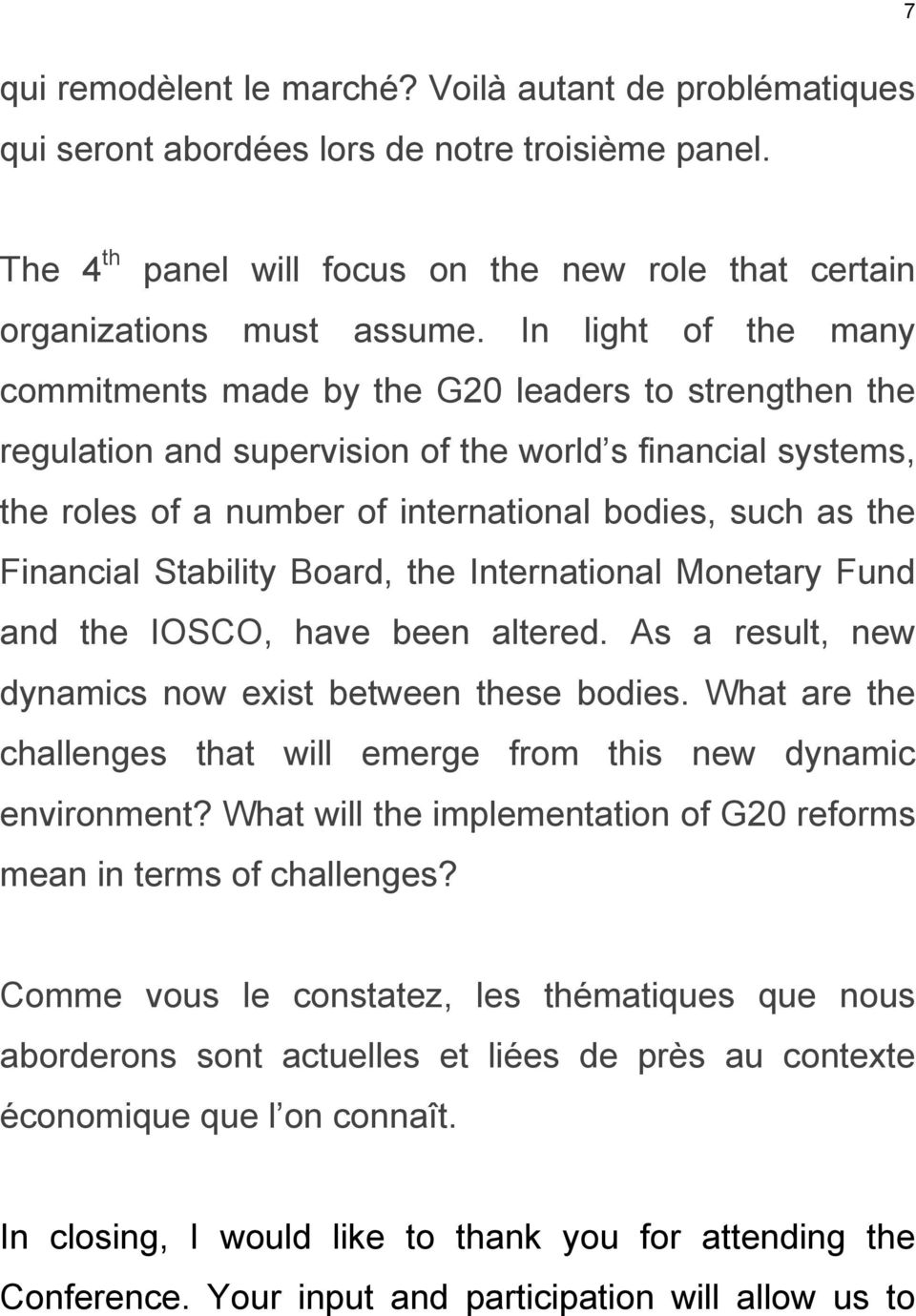 Financial Stability Board, the International Monetary Fund and the IOSCO, have been altered. As a result, new dynamics now exist between these bodies.