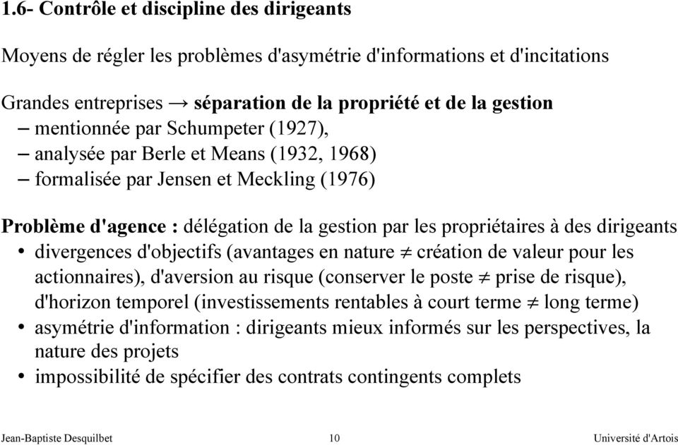d'objectifs (avantages en nature création de valeur pour les actionnaires), d'aversion au risque (conserver le poste prise de risque), d'horizon temporel (investissements rentables à court terme long
