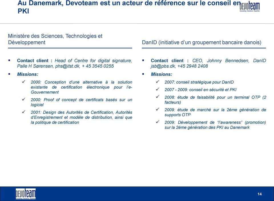 dk, + 45 3545 0255 Missions: 2000: Conception d une alternative à la solution existante de certification électronique pour l e- Gouvernement 2000: Proof of concept de certificats basés sur un
