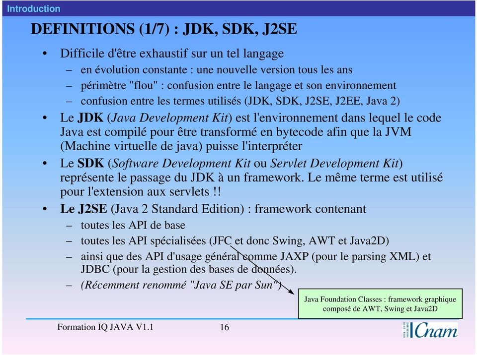 bytecode afin que la JVM (Machine virtuelle de java) puisse l'interpréter Le SDK (Software Development Kit ou Servlet Development Kit) représente le passage du JDK à un framework.