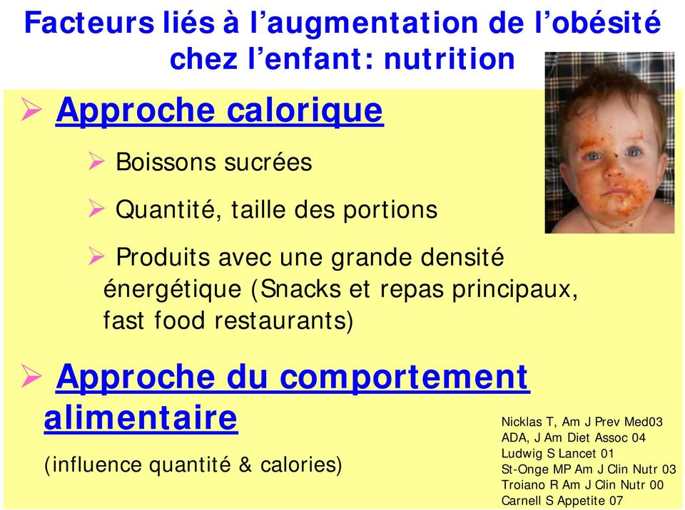 food restaurants) Approche du comportement alimentaire (influence quantité & calories) Nicklas T, Am J Prev