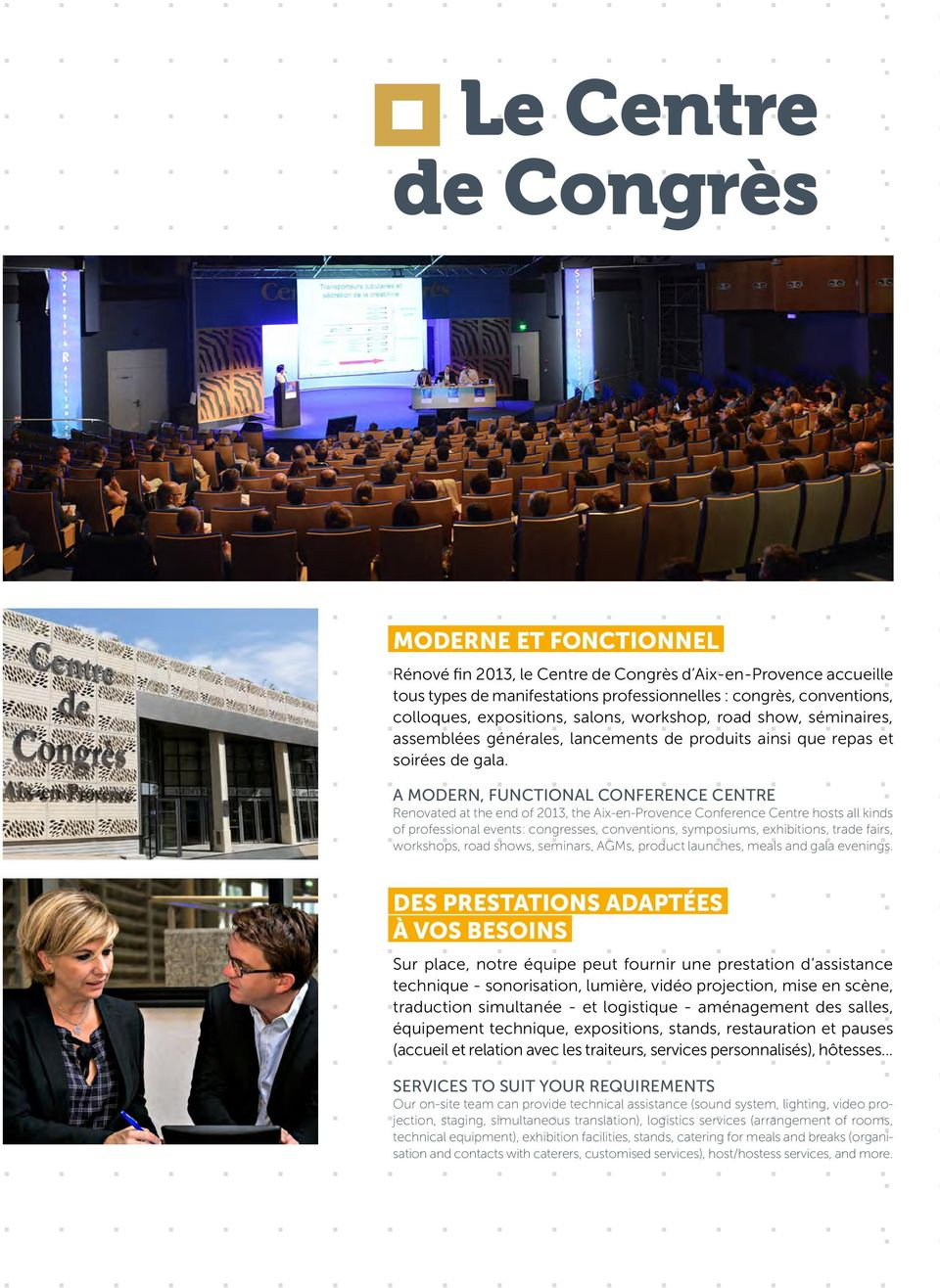 A MODERN, FUNCTIONAL CONFERENCE CENTRE Renovated at the end of 2013, the Aix-en-Provence Conference Centre hosts all kinds of professional events: congresses, conventions, symposiums, exhibitions,